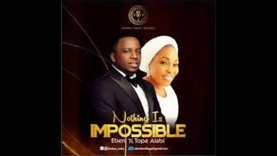 Photo of Eben – Nothing Is Impossible Ft. Tope Alabi (Mp3, Lyrics)