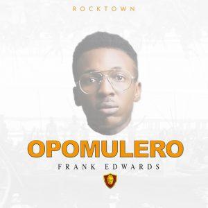 Opomulero by Frank Edwards Mp3, Lyrics and Video