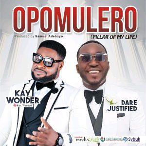 Opomulero by Kay Wonder Ft. Dare Justified Mp3, Lyrics, Video