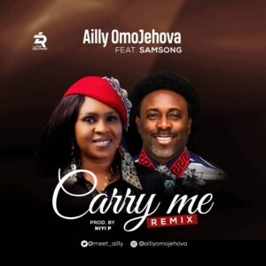 Carry Me Remix by Ailly Omojehovah Ft. Samsong Mp3, Lyrics
