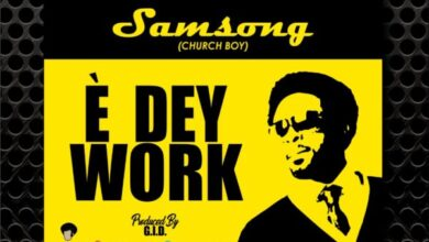 Photo of Samsong – E Dey Work (Mp3, Lyrics, Video)