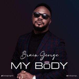 My Body by Brain George Mp3 and Lyrics