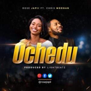 Ochedu by Rose Japii Ft. Chris Morgan Mp3