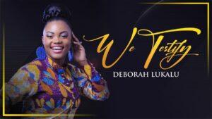 We Testify by Deborah Lukalu Mp3, Lyrics, Video
