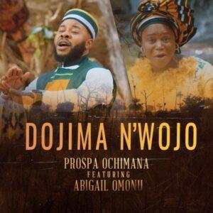 Dojima N'wojo by Prospa Ochimana Ft. Abigail Omonu Mp3, Lyrics, Video