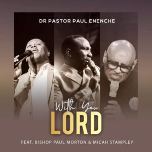 With You Lord by Pastor Paul Enenche Ft. Micah Stampley & Bishop Paul Morton Mp3, Lyrics