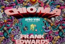 Chioma by Frank Edwards (Afro Vibe) Mp3, Lyrics, Video