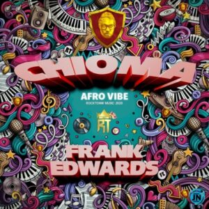 Chioma by Frank Edwards (Afro Vibe) Mp3, Lyrics, Video