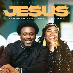 Jesus by Samsong Ft. Mercy Chinwo Mp3, Lyrics, Video