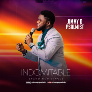 Indomitable by Jimmy D Psalmist Mp3, Lyrics