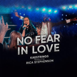 No Fear in Love by Kaestrings Ft. Rica Stephenson Mp3, Lyrics