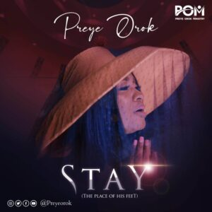 Stay (The Place of His Feet) by Preye Orok Mp3, Lyrics, Video