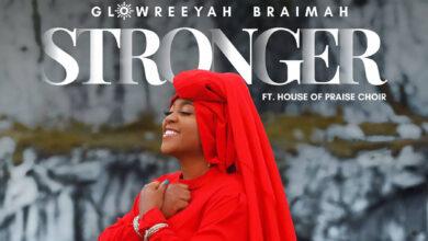 Stronger by Glowreeyah Braimah Ft. House Of Praise Choir Mp3, Lyrics, Video