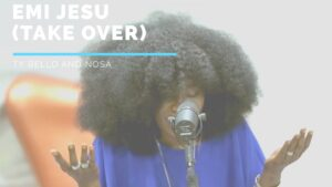 Emi Jesu (Take Over) by TY Bello Ft. Nosa Mp3, Video