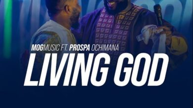 Photo of MOGmusic – Living God Ft. Prospa Ochimana (Video, Lyrics)
