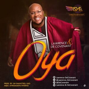 Oya by Lawrence & Decovenant Mp3, Lyrics