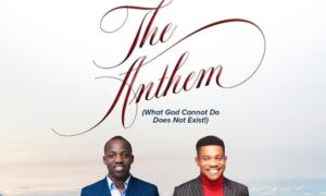 The Anthem (What God Cannot Do Does Not Exist) by Dunsin Oyekan Ft. Pst Jerry Eze Mp3, Lyrics, Video