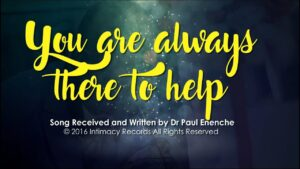You Are Always There to Help by Pastor Paul Enenche Mp3, Lyrics
