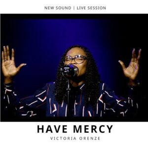 Have Mercy by Victoria Orenze Mp3, Video