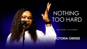Nothing Too Hard by Victoria Orenze Mp3, Lyrics, Video