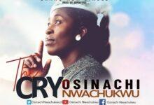 The Cry by Osinachi Nwachukwu Mp3, Video