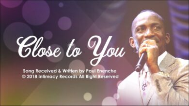 Close To You by Pastor Paul Enenche Mp3, Lyrics, Video