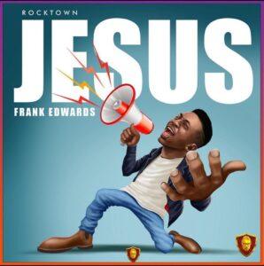 Jesus by Frank Edwards Mp3, Lyrics, Video