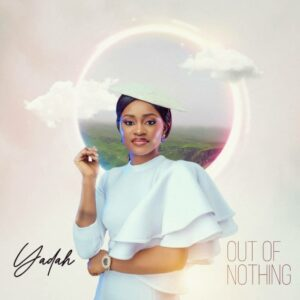 Out Of Nothing by Yadah Mp3, Lyrics, Video