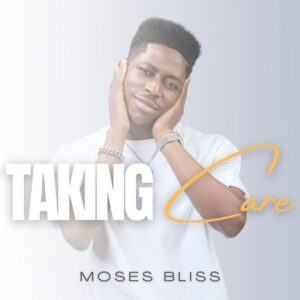 Taking Care by Moses Bliss Mp3 & Lyrics