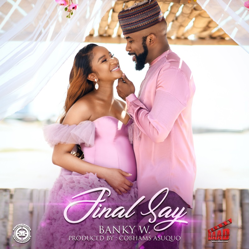 Banky W – Final Say Mp3, Lyrics and Video