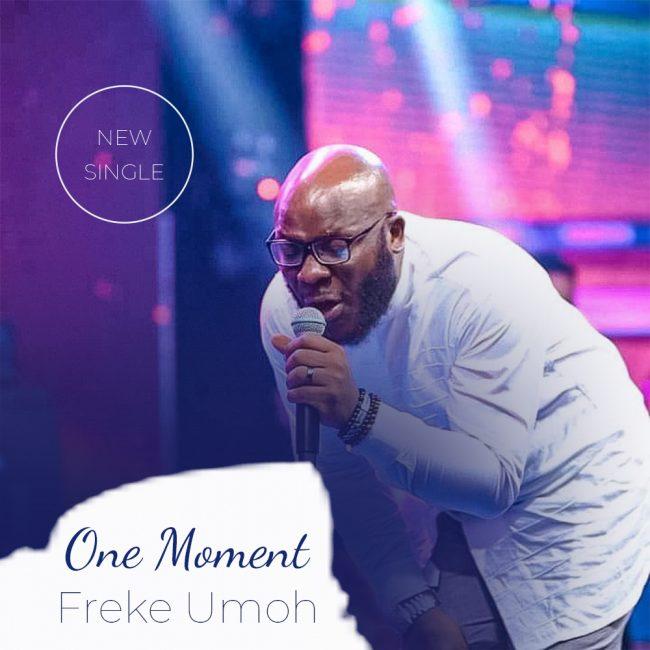 One Moment by Freke Umoh Mp3, Lyrics, Video