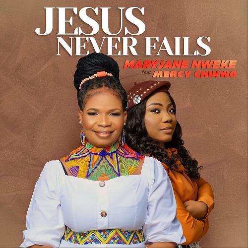 Jesus Never Fails Mp3 by MaryJane Nweke Ft. Mercy Chinwo