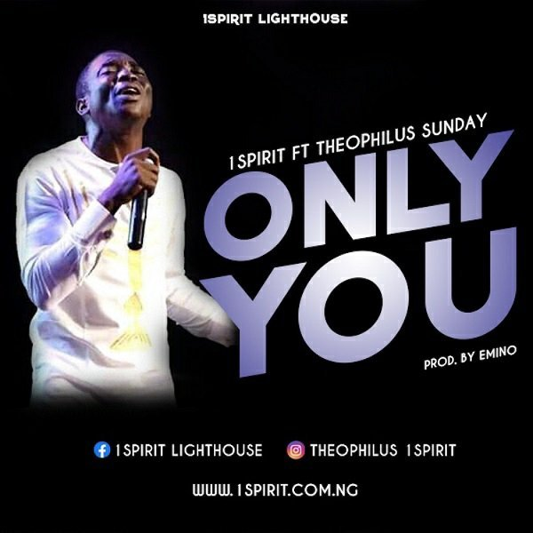 Mp3 Only You – Theophilus Sunday Ft. 1Spirit