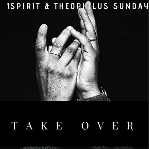 Theophilus Sunday - Take Over Mp3, Lyrics