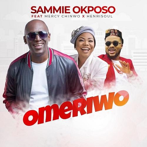 Sammie Okposo - Omeriwo Ft. Mercy Chinwo & Henrisoul