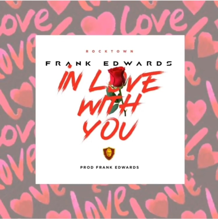 Frank Edwards - In Love With You Mp3, Lyrics